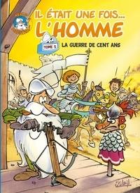 Jean-Charles Gaudin et Jean Barbaud - Il était une fois... L'homme Tome 5 : La Guerre de cent ans.