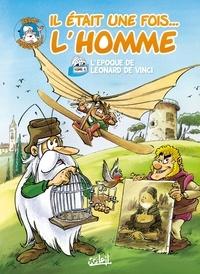 Jean-Charles Gaudin et Jean Barbaud - Il était une fois... L'homme Tome 6 : L'époque de Léonard de Vinci.