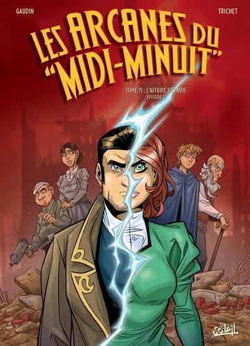 """Les arcanes du """"Midi-Minuit"""" Tome 15 L'Affaire des rois. Episode 2/2"""