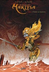 Jean-Charles Gaudin et Jean-Pierre Danard - Marlysa Tome 2 : L'Ombre de Dompour - Edition 10e anniversaire.