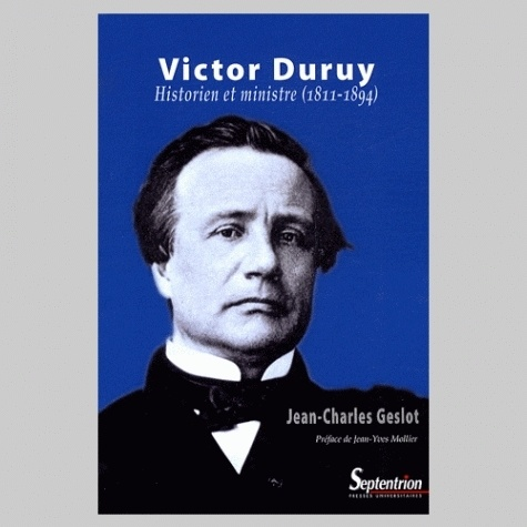 Victor Duruy. Historien et ministre (1811-1894)