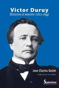 Jean-Charles Geslot - Victor Duruy - Historien et ministre (1811-1894).