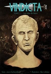 Jean-Charles Gibaud et Ilker Caliskan - Vindicta tome 3 Les Idées de Mars.