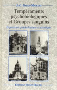 TEMPERAMENTS PSYCHOBIOLOGIQUES ET GROUPES SANGUINS. Expression graphologique et artistique - Jean-Charles Gille-Maisani |