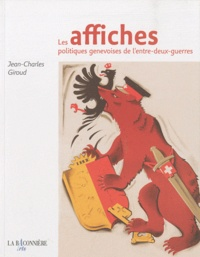 Jean-Charles Giroud - Les affiches politiques genevoises de l'entre-deux-guerres.