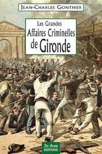 Jean-Charles Gonthier - Les grandes affaires criminelles de Gironde.