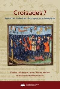 Jean-Charles Herbin et Marie-Geneviève Grossel - Croisades ? - Approches littéraires, historiques et philologiques.
