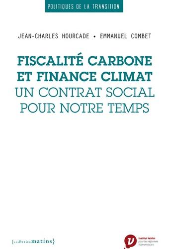 Jean-Charles Hourcade et Emmanuel Combet - Fiscalité carbone et finance climat - Un contrat social pour notre temps.