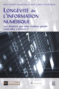 Jean-Charles Hourcade et Erich Spitz - Longévité de l'information numérique - Les données que nous voulons garder vont-elles s'effacer ?.
