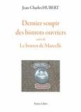 Jean-Charles Hubert - Dernier soupir des bistrots ouvriers - Suivi de Le bistrot de Marcelle.