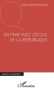 Jean-Charles Huchet - En finir avec l'Ecole de la République.