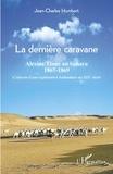 Jean-Charles Humbert - La dernière caravane - Alexine Tinne au Sahara, 1867-1869 - L'odyssée d'une exploratrice hollandaise au XIXe siècle.