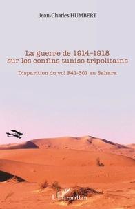 Jean-Charles Humbert - La guerre de 1914-1918 sur les confins tuniso-tripolitains - Disparition du vol F41-301 au Sahara.