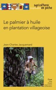 Jean-Charles Jacquemard - Le palmier à huile en plantation villageoise.
