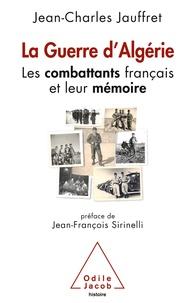 Jean-Charles Jauffret - La guerre d'Algérie - Les combattants français et leur mémoire.