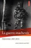 Jean-Charles Jauffret - La guerre inachevée - Afghanistan, 2001-2013.