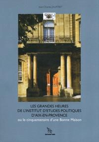 Jean-Charles Jauffret - Les grandes heures de l'Institut d'études politiques d'Aix-en-Provence (1956-2006) - Le cinquantenaire d'une Bonne Maison.