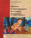 Jean-Charles Juhel - Favoriser le développement de l'enfant - Psychomotricité et action éducative.