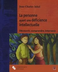 Jean-Charles Juhel - La personne ayant une déficience intellectuelle - Découvrir, comprendre, intervenir.