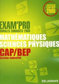 Jean-Charles Juhel et Pierre Juhel - Mathématiques sciences physiques CAP/BEP secteur industriel - Annales corrigées.