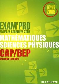Jean-Charles Juhel et Pierre Juhel - Mathématiques sciences physiques CAP/BEP secteur tertiaire - Annales corrigées.