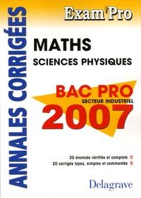Jean-Charles Juhel et Pierre Juhel - Maths Sciences physiques Bac pro secteur industriel - Annales corrigées.