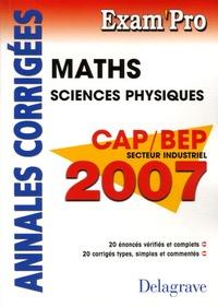 Jean-Charles Juhel et Pierre Juhel - Maths Sciences physiques CAP/BEP secteur industriel - Annales corrigées.