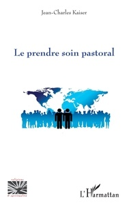 Jean-Charles Kaiser - Le prendre soin pastoral.