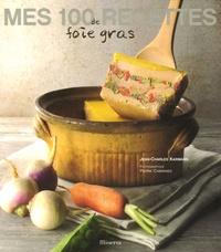 Jean-Charles Karmann - Mes 100 recettes de foie gras.