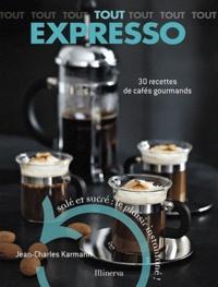 Jean-Charles Karmann - Tout Expresso - 30 Recettes de cafés gourmands.
