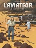 Jean-Charles Kraehn et Chrys Millien - L'aviateur Tome 3 : Les courriers du désert.