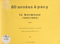 Jean Charles Lascaux et Robert Lejeune - 60 années à Pacy : la kermesse, 1933-1993 - Silhouettes de Robert Lejeune. 5 hors texte de René Prin.