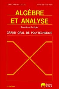 Jean-Charles Leccia et Jean Vauthier - Algèbre et analyse - Exercices corrigés, Grand oral de l'école polytechnique.