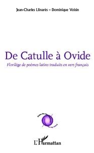 Jean-Charles Llinares - Ce catulle à ovide - Florilège de poèmes latins traduits en vers français.