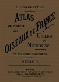 Jean-Charles Louis d' Hamonville - Atlas de poche des oiseaux de France, Belgique et Suisse, utiles ou nuisibles - Suivi d'une étude d'ensemble sur les oiseaux.