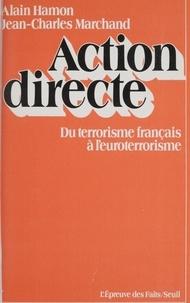 Jean-Charles Marchand et Alain Hamon - Action directe - Du terrorisme français à l'euroterrorisme.