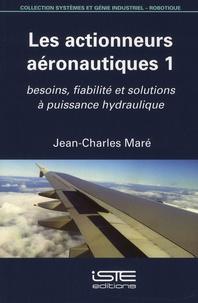 Jean-Charles Maré - Les actionneurs aéronautiques - Tome 1, Besoins, fiabilité et solutions à puissance hydraulique.