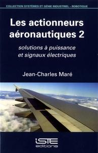 Jean-Charles Maré - Les actionneurs aéronautiques - Volume 2, solutions à puissance et signaux électriques.