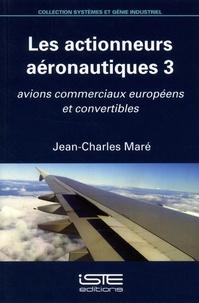 Jean-Charles Maré - Les actionneurs aéronautiques - Volume 3, Avions commerciaux européens et convertibles.