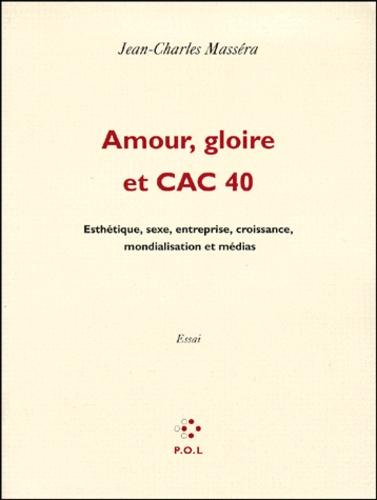 AMOUR, GLOIRE ET CAC 40. Esthétique, sexe, entreprise, croissance, mondialisation et médias