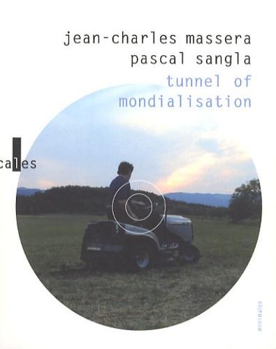 Jean-Charles Massera et Pascal Sangla - Tunnel of mondialisation ; Suivi de j'ai grandi à côté de la vie - Avec 1 DVD et 1 CD audio.