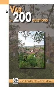Jean-Charles Meyer et Danièle Meyer - Le Var en 200 questions.