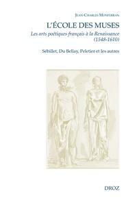 Jean-Charles Monferran - L'Ecole des Muses - Les arts poétiques français à la Renaissance (1548-1610). Sébillet, Du Bellay, Peletier et les autres.