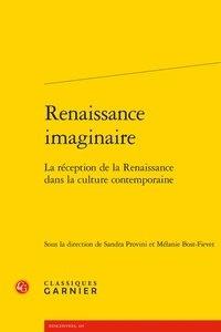 Jean-Charles Monferran - Renaissance imaginaire - La réception de la Renaissance dans la culture contemporaine.