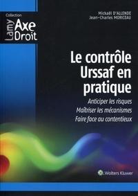 Jean-Charles Moriceau et Mickaël d' Allende - Le contrôle Urssaf en pratique - Anticiper les risques, maîtriser les mécanismes, faire face aux contentieux.