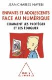 Jean-Charles Nayebi - Enfants et adolescents face au numérique - Comment les protéger et les éduquer.