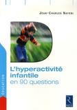 Jean-Charles Nayebi - L'hyperactivité infantile en 90 questions.