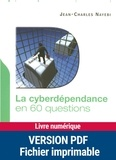 Jean-Charles Nayebi - La cyberdépendance en 60 questions.
