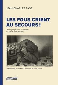 Jean-Charles Pagé et Camille Laurin - Les fous crient au secours! - Témoignage d'un ex-patient de St-Jean-de-Dieu.