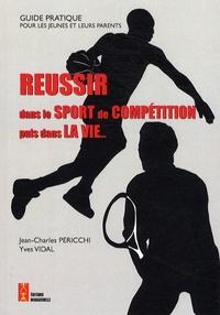 Jean-Charles Pericchi et Yves Vidal - Réussir dans le sport de compétition puis dans la vie.